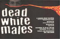 Dead White Males, a comedy about teaching; by William Missouri Downs