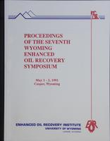 Proceedings of the 7th Wyoming Enhanced Oil Recovery Symposium